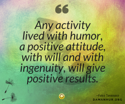 Falco Tarassaco's Quote: Any activity lived with humor, a positive attitude, with will and with ingenuity, will give positive results.